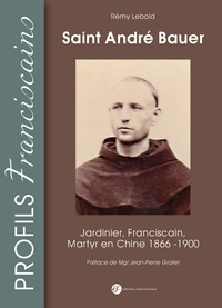 Rémy Lebold - Saint André Bauer - Jardinier, franciscain, martyr, France-Chine (1866-1900).
