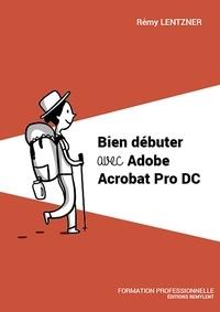Rémy Lentzner - Bien débuter avec Adobe Acrobat Pro DC.
