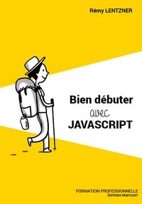 Rémy Lentzner - Bien débuter avec JavaScript.