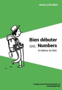 Rémy Lentzner - Bien débuter avec Numbers - Le tableur du Mac.