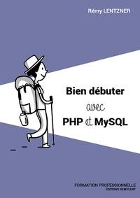 Rémy Lentzner - Bien débuter avec PHP et MySQL.