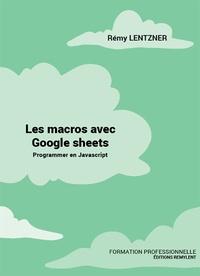 Rémy Lentzner - Les macros avec Google Sheets - Programmer avec JavaScript.