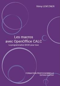 Rémy Lentzner - Les macros avec OpenOffice Calc - La programmation BASIC pour tous.