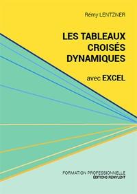 Rémy Lentzner - Les tableaux croisés dynamiques avec Excel.