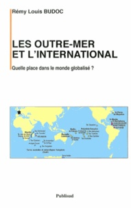Rémy-Louis Budoc - Les outre-mer et l'international - Quelle place dans le monde globalisé ?.