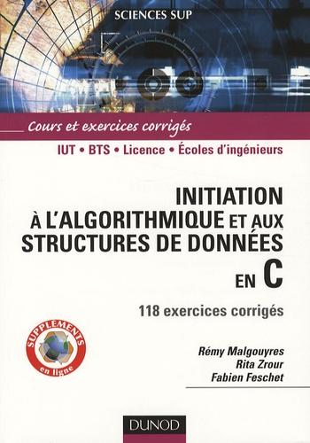 Rémy Malgouyres et Rita Zrour - Initiation à l'algorithmique et aux structures de données en C - 118 exercices corrigés.