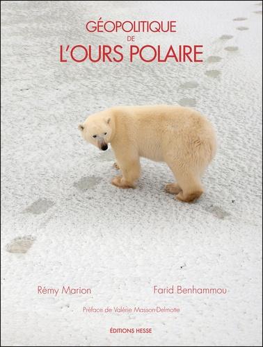 Rémy Marion et Farid Benhammou - Géopolitique de l'ours polaire.