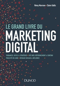 Rémy Marrone et Claire Gallic - Le grand livre du marketing digital.