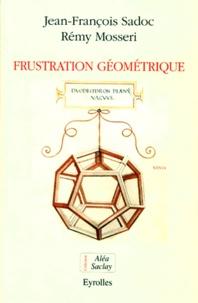 Rémy Mosseri et Jean-François Sadoc - Frustration géométrique.