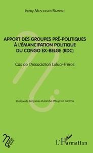 Rémy Musungayi Bampale - Apport des groupes pré-politiques à l'émancipation politique du Congo ex-belge (RDC) - Cas de l'association Lulua-Frères.