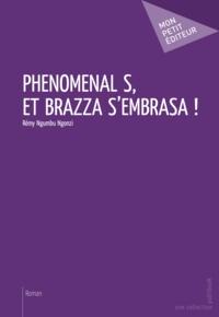 Rémy Ngumbu Ngonzi - Phénoménal S, et Brazza s'embrasa !.