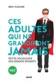 Rémy Oudghiri - Ces adultes qui ne grandiront jamais - Petite sociologie des grands enfants.