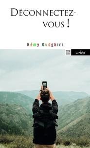 Rémy Oudghiri - Déconnectez-vous - Comment rester soi-même à l'ère de la connexion généralisée.