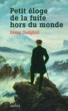 Rémy Oudghiri - Petit éloge de la fuite hors du monde.