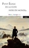 Rémy Oudghiri - Petit éloge de la fuite hors du monde - De Pétrarque à Pascal Quignard.
