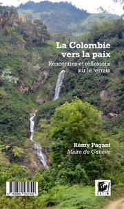 Rémy Pagani - La Colombie vers la paix - Rencontre et réflexions sur le terrain.