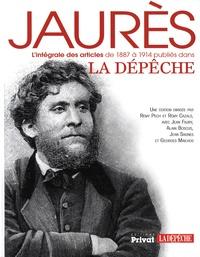 Rémy Pech et Rémy Cazals - Jaurès, l'intégrale des articles de 1887 à 1914 publiés dans La Dépêche.