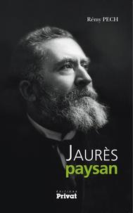 Rémy Pech - Jaurès paysan.