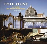 Rémy Pech - Toulouse au temps des Trente Glorieuses.