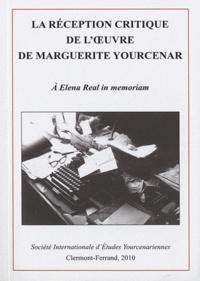 Rémy Poignault - La réception critique de l'oeuvre de Marguerite Yourcenar - Actes du colloque international de Clermont-Ferrand (22-24 novembre 2007) - A Elena Real in memoriam.