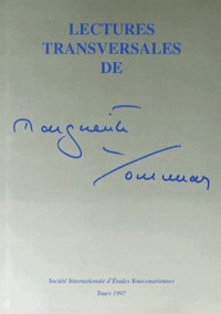 Rémy Poignault et Blanca Arancibia - Lectures transversales de Marguerite Yourcenar - Actes du colloque international de Mendoza (4-7 août 1994).