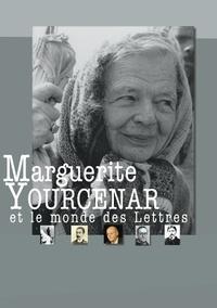 Rémy Poignault - Marguerite Yourcenar et le monde des Lettres.