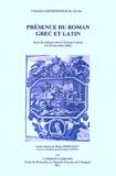 Rémy Poignault - Présence du roman grec et latin - Actes du colloque tenu à Clermont-Ferrand (23-25 novembre 2006).