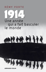 Rémy Porte - 1914, une année qui a fait basculer le monde - Essai d'histoire globale.