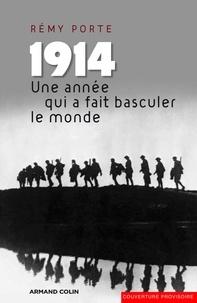 Rémy Porte - 1914. Une année qui a fait basculer le monde - Essai d'histoire globale.