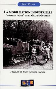 """Rémy Porte - La mobilisation industrielle - """"Premier front"""" de la Grande Guerre ?."""