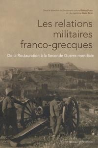 Rémy Porte et Abdil Bicer - Les relations militaires franco-grecques - De la Restauration à la Seconde Guerre mondiale.