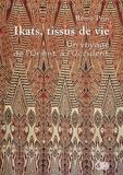 Rémy Prin - Ikats, tissus de vie - Un voyage de l'Orient à l'Occident.