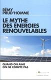 Rémy Prud'homme - Le mythe des énergies renouvelables - Quand on aime on ne compte pas.