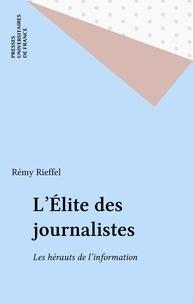 Rémy Rieffel - L'Élite des journalistes - Les hérauts de l'information.