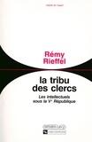 Rémy Rieffel - La Tribu des clercs - Les intellectuels sous la Ve République 1958-1990.