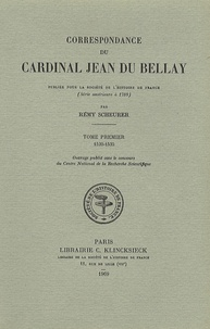 Rémy Scheurer - Correspondance du cardinal Jean du Bellay - Tome 1, 1529-1535.