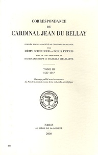Rémy Scheurer et Loris Petris - Correspondance du cardinal Jean du Bellay - Tome 3, 1537-1547.