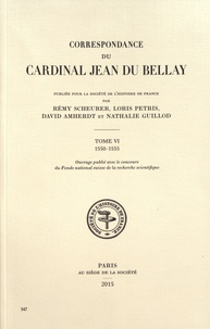 Rémy Scheurer et Loris Petris - Correspondance du cardinal Jean du Bellay - Tome 6, 1550-1555.