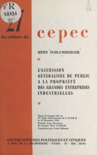 Rémy Schlumberger et Louis Salleron - L'accession généralisée du public à la propriété des grandes entreprises industrielles - Texte de l'exposé fait au 37e dîner d'information du C.E.P.E.C. le 16 décembre 1964.