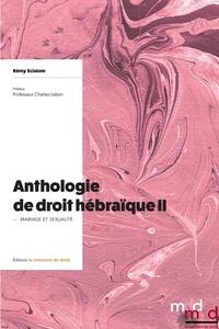 Rémy Scialom - Anthologie de droit hébraïque - Tome 2, Mariage et sexualité.