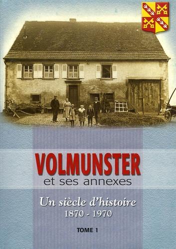 Rémy Seiwert et Gérard Henneron - Volmunster, Un siècle d'histoire avec de larges détours par le XIXe siècle 1870-1970 - Tome 1, 1870-1939.