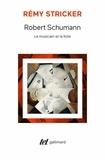 Rémy Stricker - Robert Schumann - Le musicien et la folie.