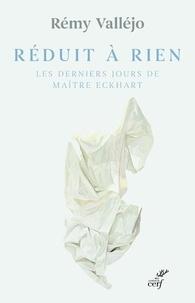 Rémy Valléjo - Réduit à rien - Les derniers jours de maître Eckhart.