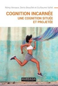 Rémy Versace et Denis Brouillet - Cognition incarnée - Une cognition située et projetée.
