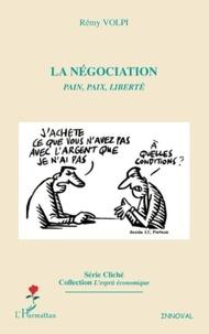 Rémy Volpi - La négociation - Pain, paix, liberté.