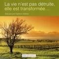 Renaat Van Hove et Hélène Arseneault - La vie n'est pas détruite, elle est transformée... - Textes pour prier l'espérance chrétienne.