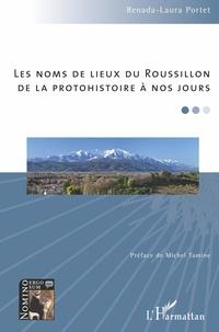 Renada-Laura Portet - Les noms de lieux du Roussillon - De la protohistoire à nos jours.