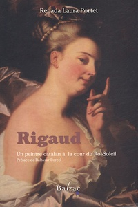 Renada-Laura Portet - Rigaud - Un peintre catalan à la Cour du Roi-Soleil.