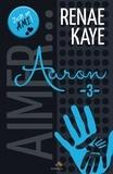 Renae Kaye - Aimer... - Tome 3, Aaron.