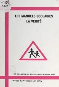 Renaissance catholique et  Collectif - Les manuels scolaires, la vérité.